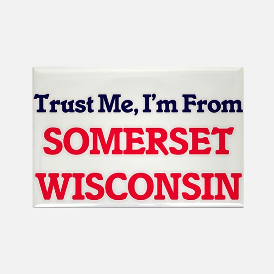 Trust Me, I'm from Somerset Wisconsin Magnets