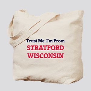 Trust Me, I'm from Stratford Wisconsin Tote Bag