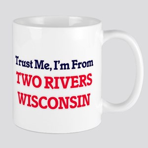 Trust Me, I'm from Two Rivers Wisconsin Mugs
