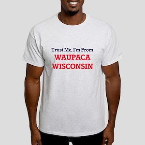 Trust Me, I'm from Waupaca Wisconsin T-Shirt