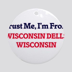 Trust Me, I'm from Wisconsin Dells Round Ornament