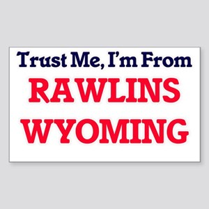 Trust Me, I'm from Rawlins Wyoming Sticker
