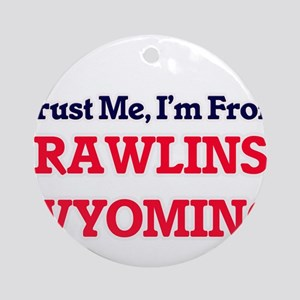 Trust Me, I'm from Rawlins Wyoming Round Ornament