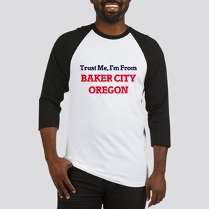Trust Me, I'm from Baker City Oreg Baseball Jersey