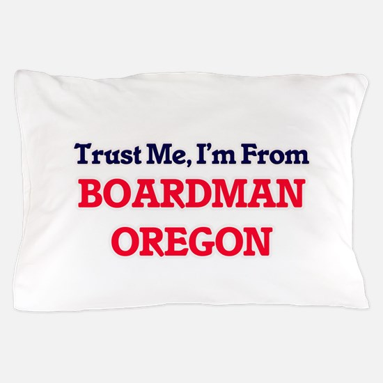 Trust Me, I'm from Boardman Oregon Pillow Case