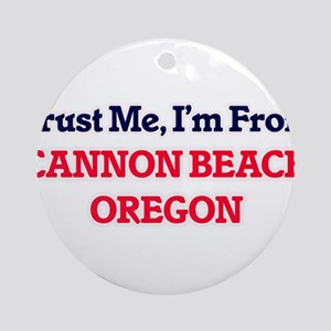 Trust Me, I'm from Cannon Beach Ore Round Ornament