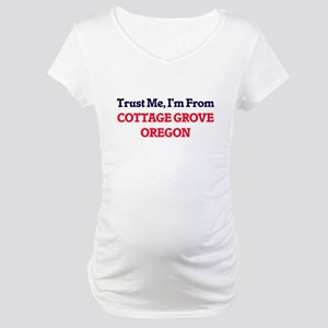 Trust Me, I'm from Cottage Grove Maternity T-Shirt