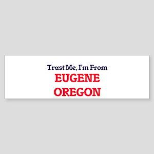 Trust Me, I'm from Eugene Oregon Bumper Sticker