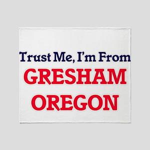 Trust Me, I'm from Gresham Oregon Throw Blanket