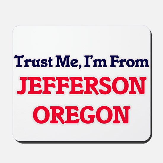 Trust Me, I'm from Jefferson Oregon Mousepad