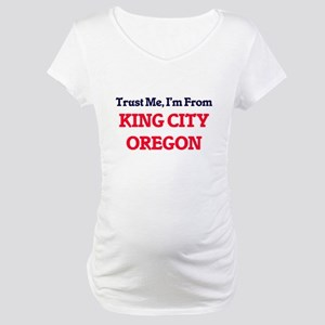 Trust Me, I'm from King City Ore Maternity T-Shirt
