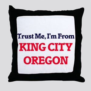 Trust Me, I'm from King City Oregon Throw Pillow