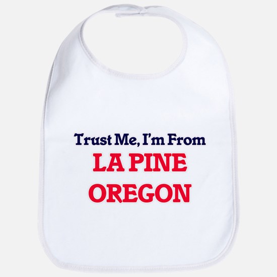 Trust Me, I'm from La Pine Oregon Bib