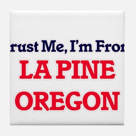 Trust Me, I'm from La Pine Oregon Tile Coaster