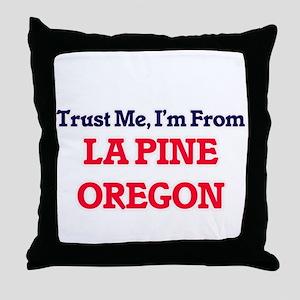 Trust Me, I'm from La Pine Oregon Throw Pillow