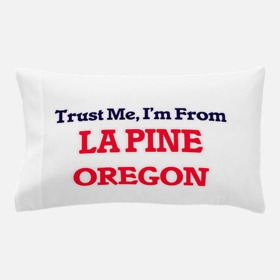 Trust Me, I'm from La Pine Oregon Pillow Case