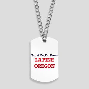 Trust Me, I'm from La Pine Oregon Dog Tags