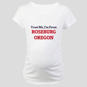 Trust Me, I'm from Roseburg Oreg Maternity T-Shirt