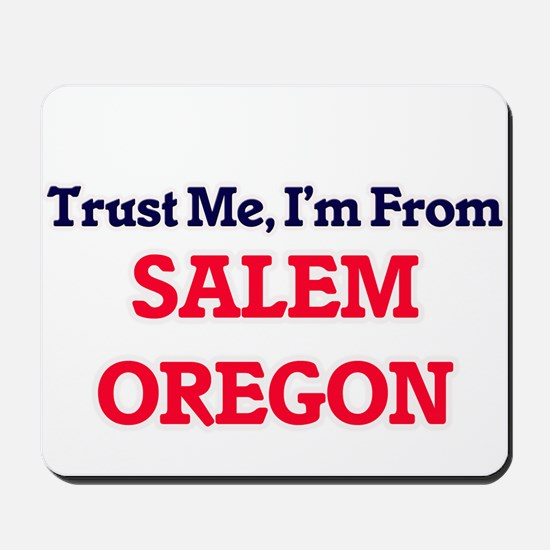Trust Me, I'm from Salem Oregon Mousepad