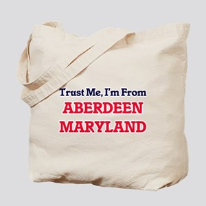 Trust Me, I'm from Aberdeen Maryland Tote Bag