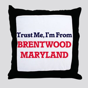 Trust Me, I'm from Brentwood Maryland Throw Pillow