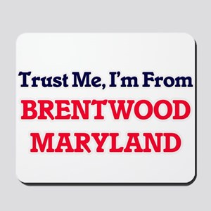 Trust Me, I'm from Brentwood Maryland Mousepad