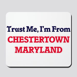 Trust Me, I'm from Chestertown Maryland Mousepad