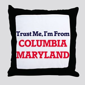Trust Me, I'm from Columbia Maryland Throw Pillow