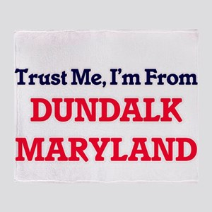 Trust Me, I'm from Dundalk Maryland Throw Blanket
