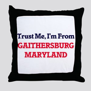 Trust Me, I'm from Gaithersburg Maryl Throw Pillow