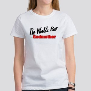 """""""The World's Best Godmother"""" Women's T-Shirt"""