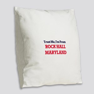 Trust Me, I'm from Rock Hall M Burlap Throw Pillow