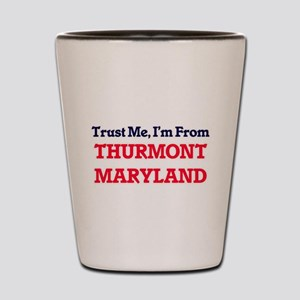 Trust Me, I'm from Thurmont Maryland Shot Glass