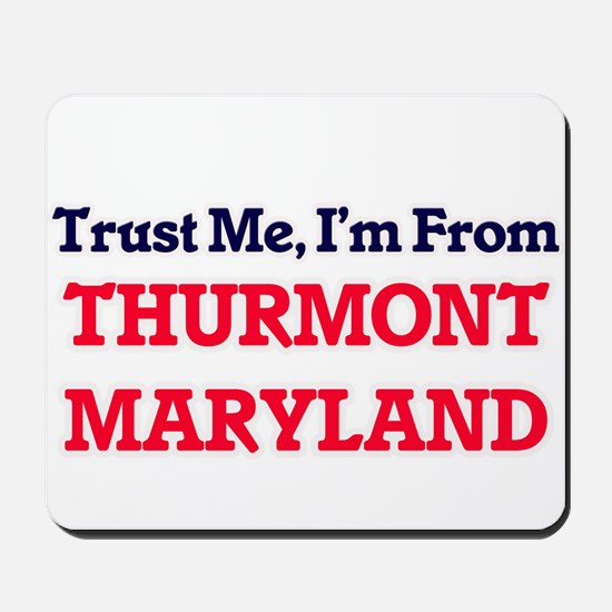 Trust Me, I'm from Thurmont Maryland Mousepad