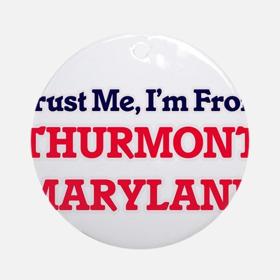 Trust Me, I'm from Thurmont Marylan Round Ornament