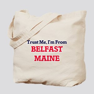 Trust Me, I'm from Belfast Maine Tote Bag