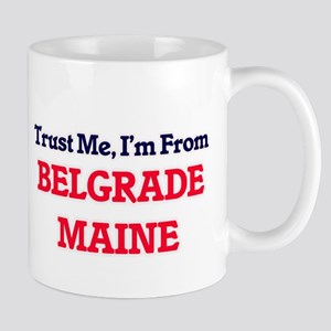 Trust Me, I'm from Belgrade Maine Mugs