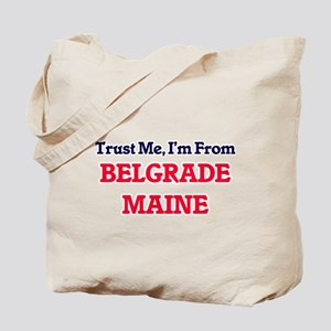 Trust Me, I'm from Belgrade Maine Tote Bag