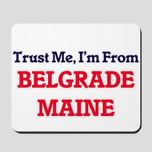 Trust Me, I'm from Belgrade Maine Mousepad