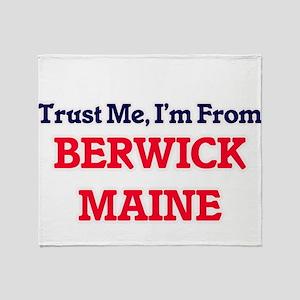 Trust Me, I'm from Berwick Maine Throw Blanket