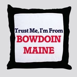 Trust Me, I'm from Bowdoin Maine Throw Pillow