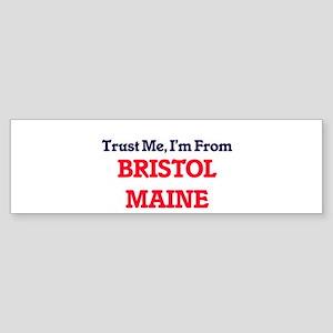 Trust Me, I'm from Bristol Maine Bumper Sticker