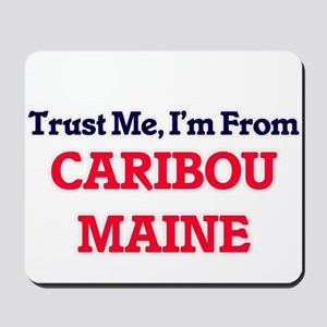 Trust Me, I'm from Caribou Maine Mousepad
