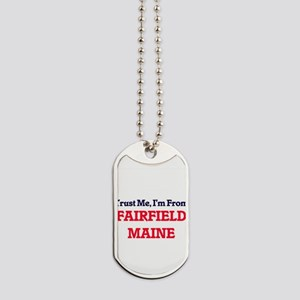 Trust Me, I'm from Fairfield Maine Dog Tags