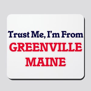 Trust Me, I'm from Greenville Maine Mousepad
