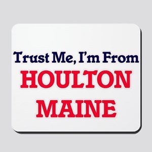 Trust Me, I'm from Houlton Maine Mousepad