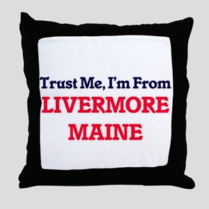 Trust Me, I'm from Livermore Maine Throw Pillow