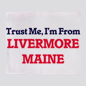 Trust Me, I'm from Livermore Maine Throw Blanket
