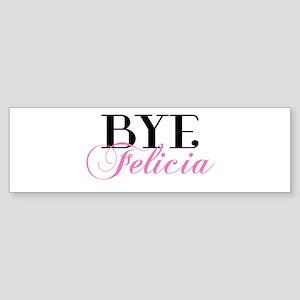 BYE Felicia Sassy Slang Humor Bumper Sticker