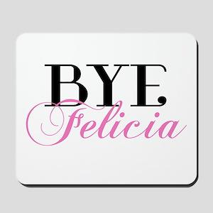 BYE Felicia Sassy Slang Humor Mousepad